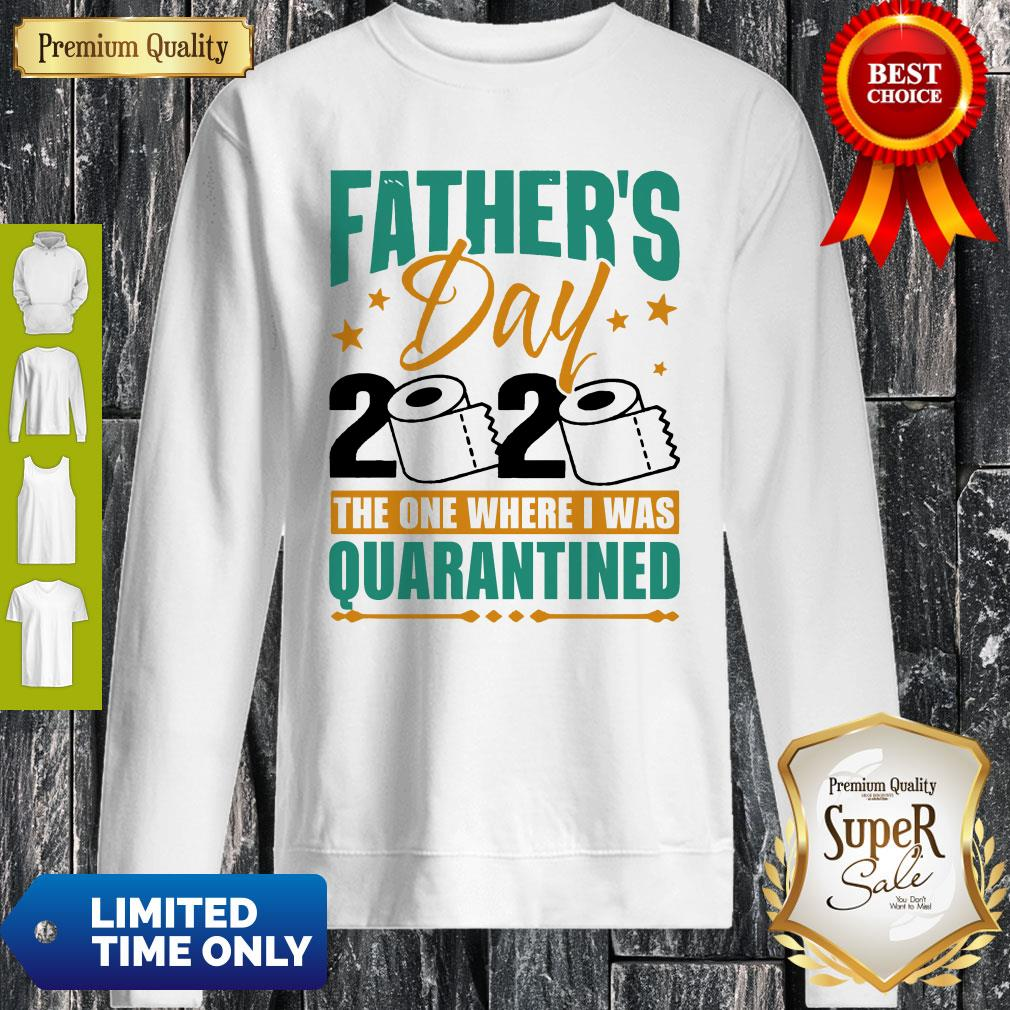 Nice Father's Day 2020 The One Where I Was Quarantined Sweatshirt