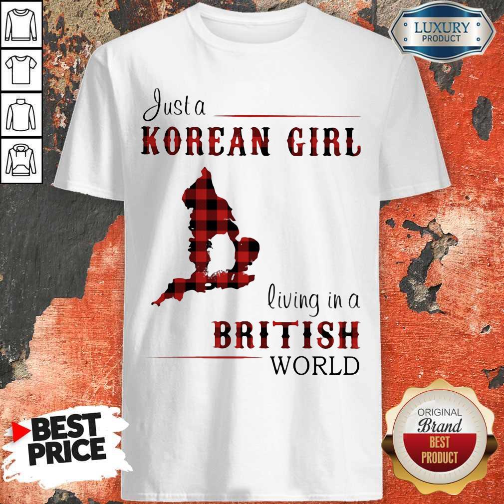 Nice Just A Korean Girl Living In A British World Shirt