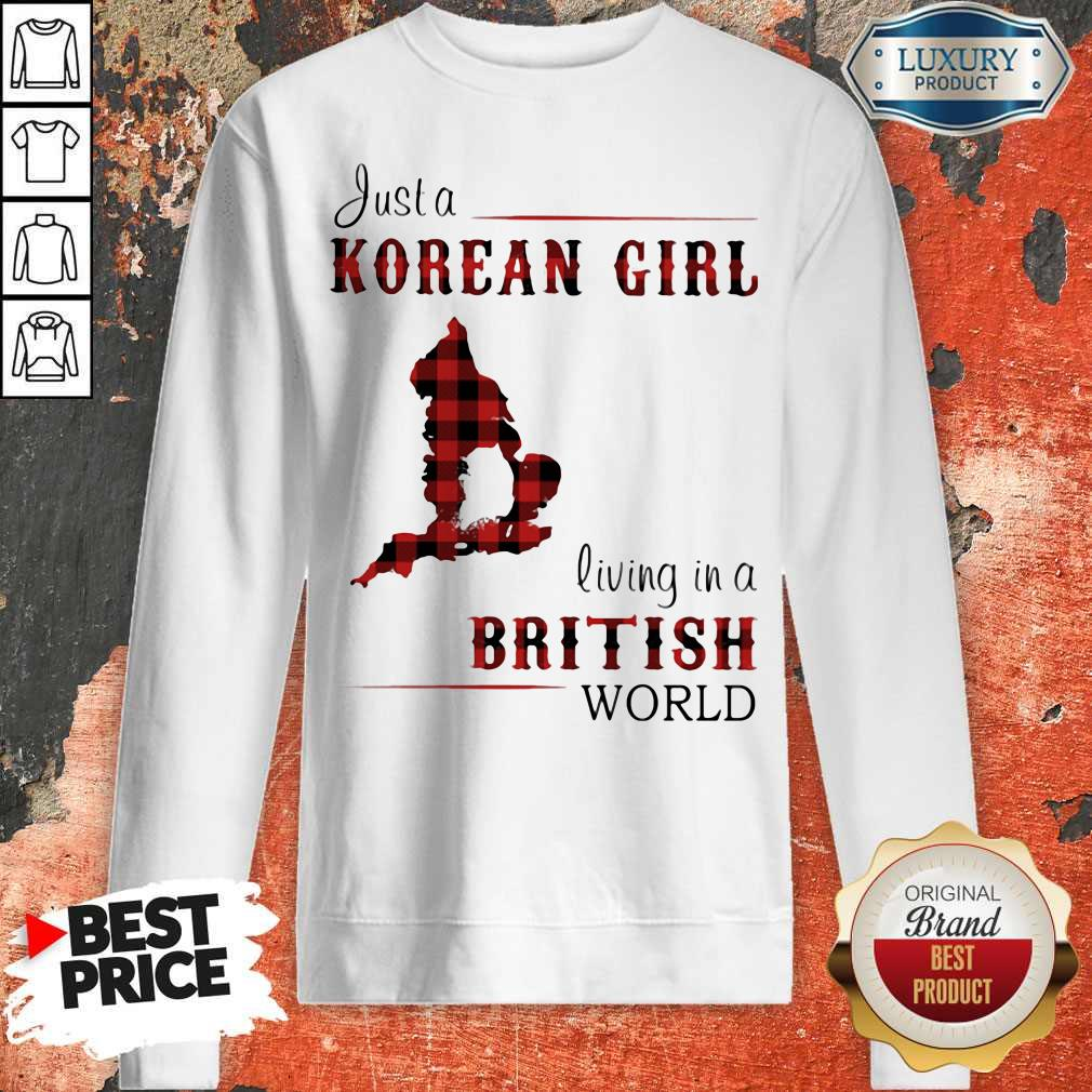 Nice Just A Korean Girl Living In A British World Sweatshirt