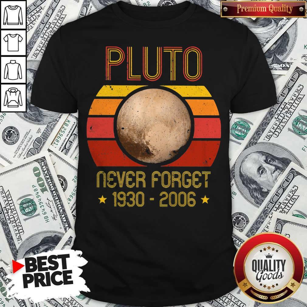 Nice Pluto Never Forget 1930 2006 Planet Vintage Retro Shirt