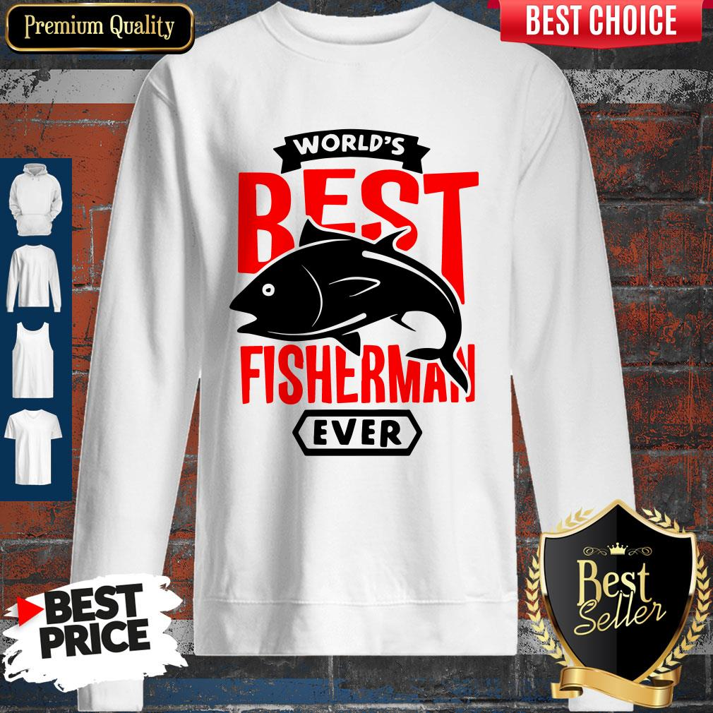 Nice World's Best Fisherman Ever Sweatshirt