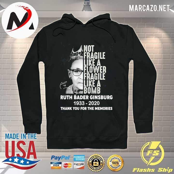 Not Fragile Like A Flower Fragile Like A Bomb Rbg Ruth Bader Ginsburg Notorious 1933-2020 Thank You For The Memories Shirt Hoodie