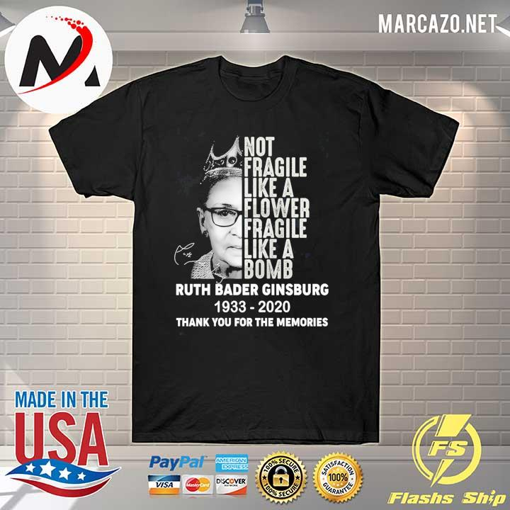 Not Fragile Like A Flower Fragile Like A Bomb Rbg Ruth Bader Ginsburg Notorious 1933-2020 Thank You For The Memories Shirt