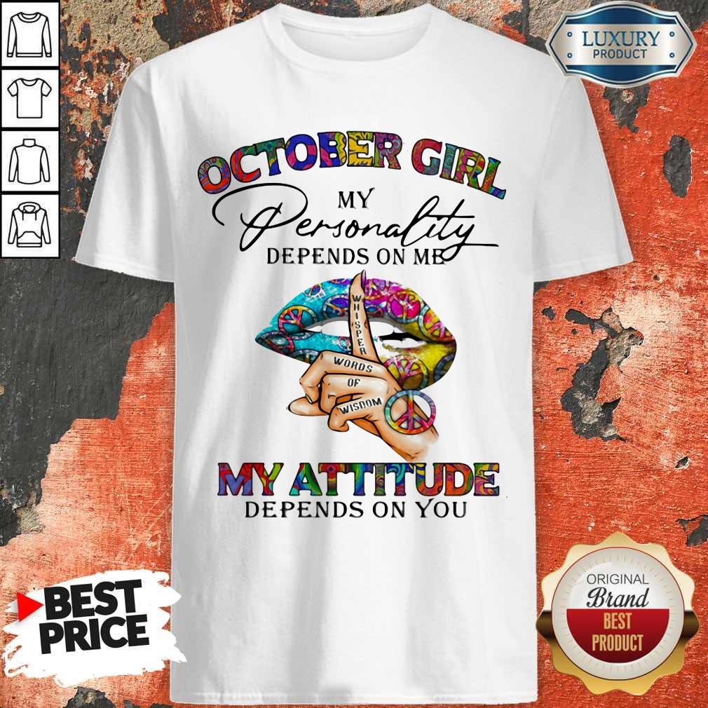 October Girl My Personality Depends On Me My Attitude Depends On You Lip Whisper Words Of Wisdom Shirt
