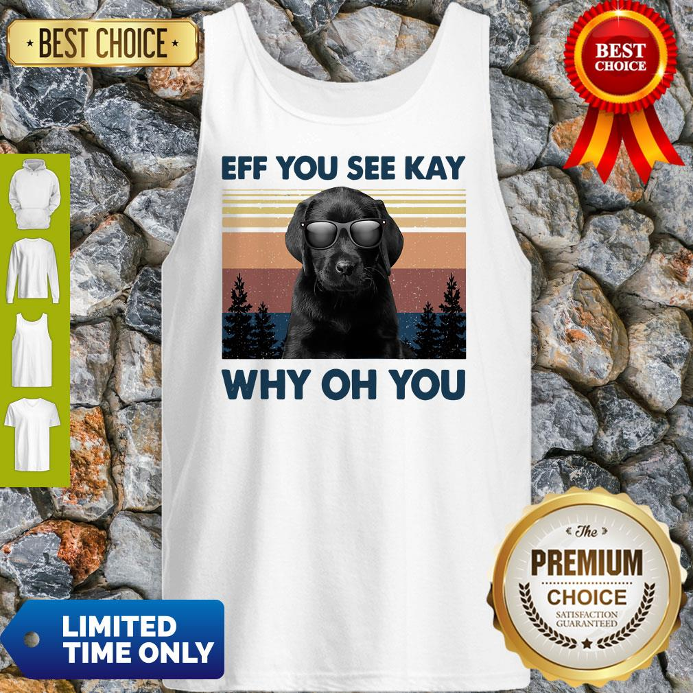 Official Labrador Eff You See Kay Why Oh You Vintage Tank Top