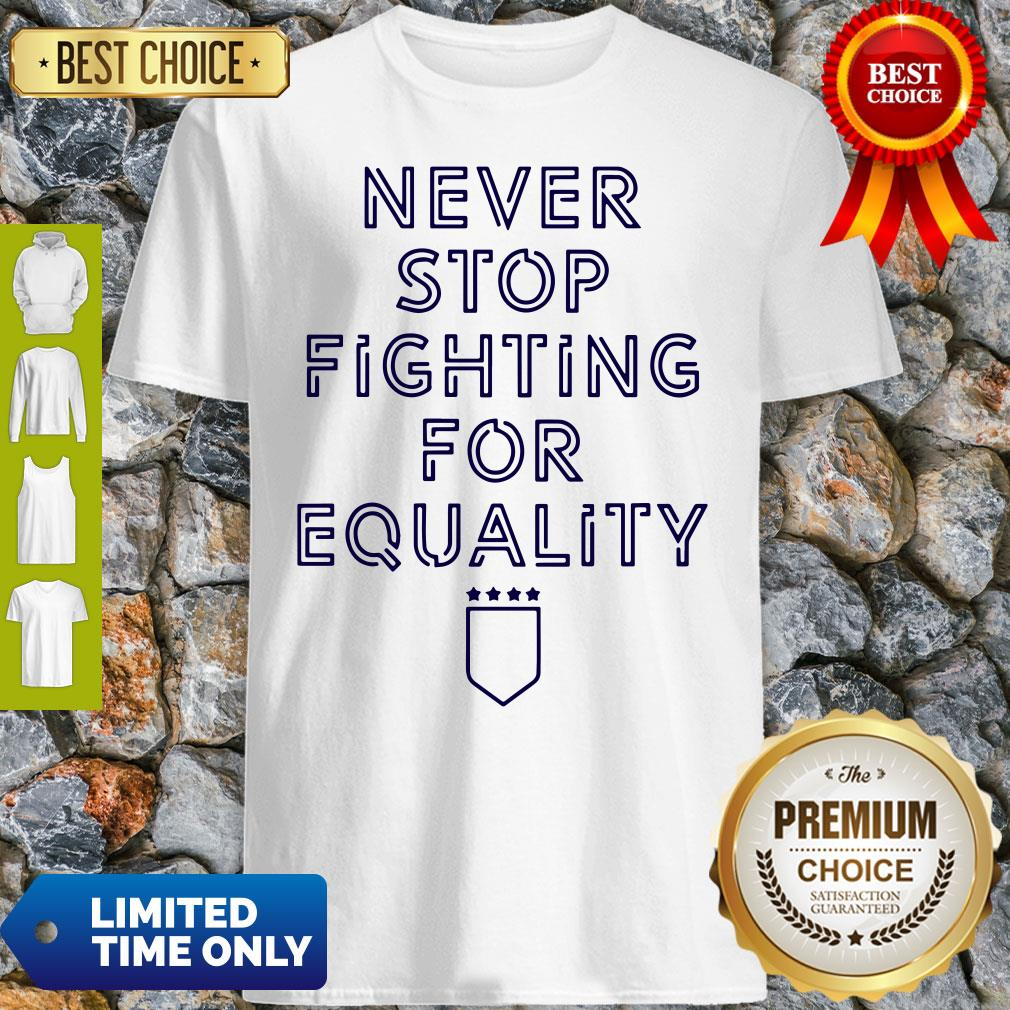 Official Never Stop Fighting For Equality Shirt