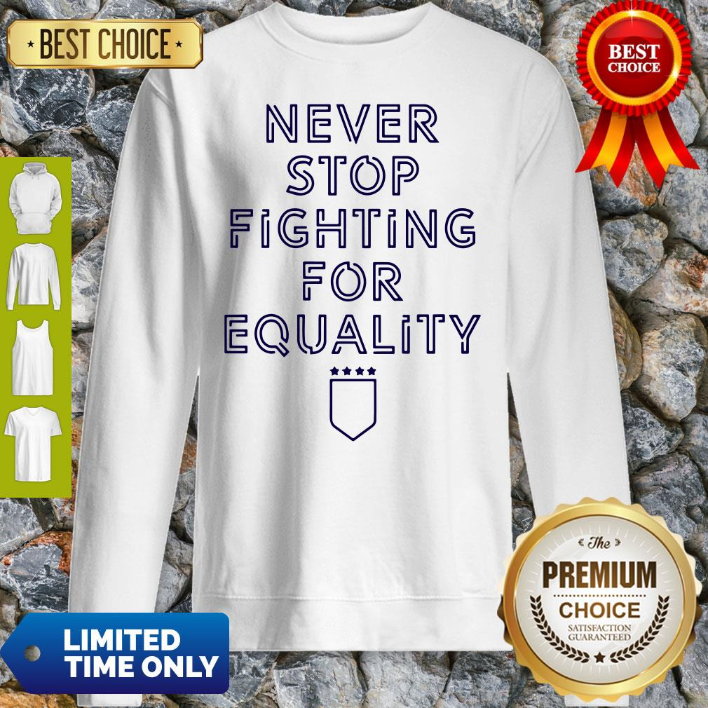 Official Never Stop Fighting For Equality Sweatshirt