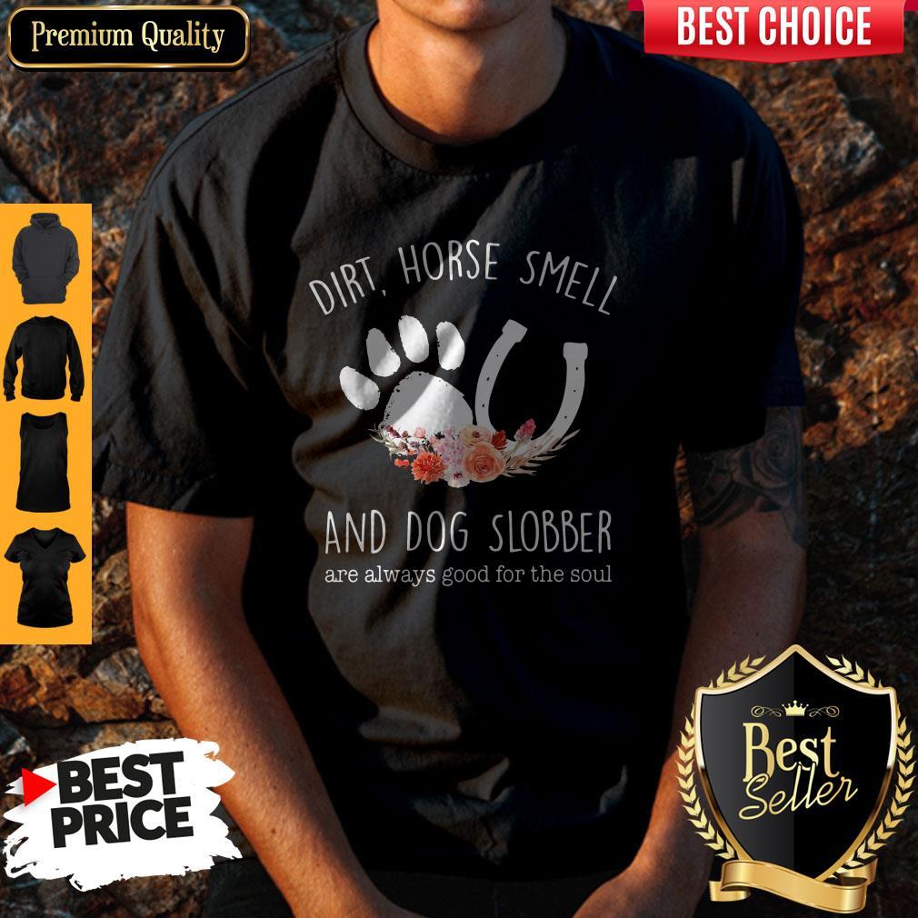 Premium Dirt Horse Smell And Dog Slobber Shirt