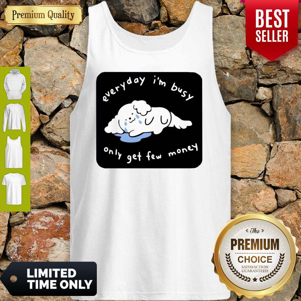 Premium Everyday I'm Busy Only Get Few Money Tank Top