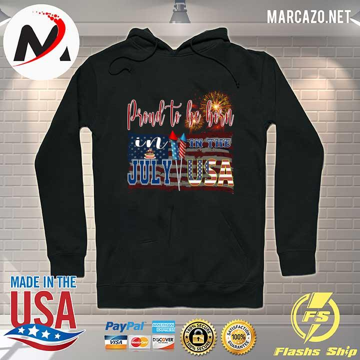 Proud To Be Born In The July USA Shirt Hoodie
