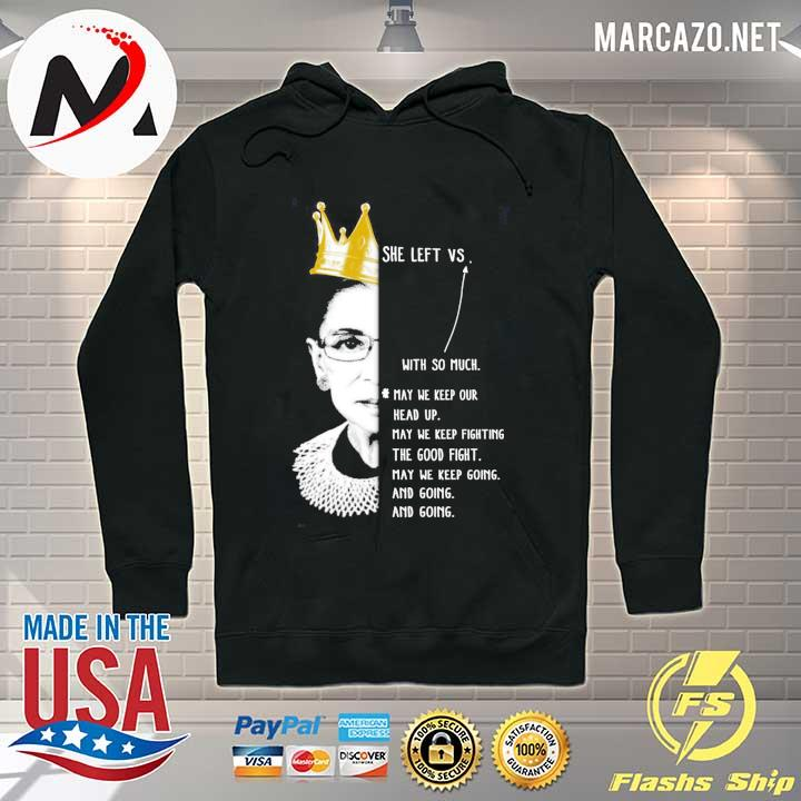 Rbg Ruth Bader Ginsburg She Left Vs With So Much May We Keep Out Head Up Shirt Hoodie