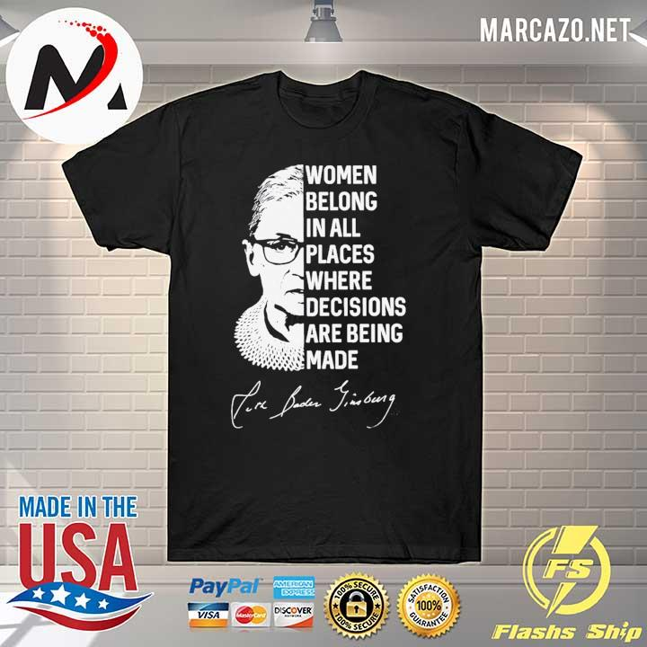 Rbg Ruth Bader Ginsburg Women Belong In All Places Where Decisions Are Being Made Shirt