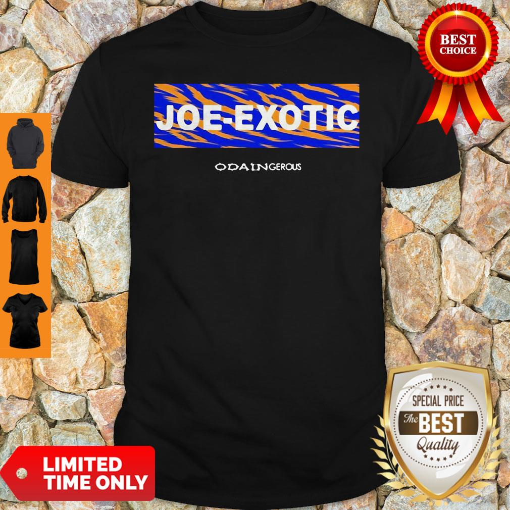 Official Joe Exotic Tiger King Odain Gerous Shirt