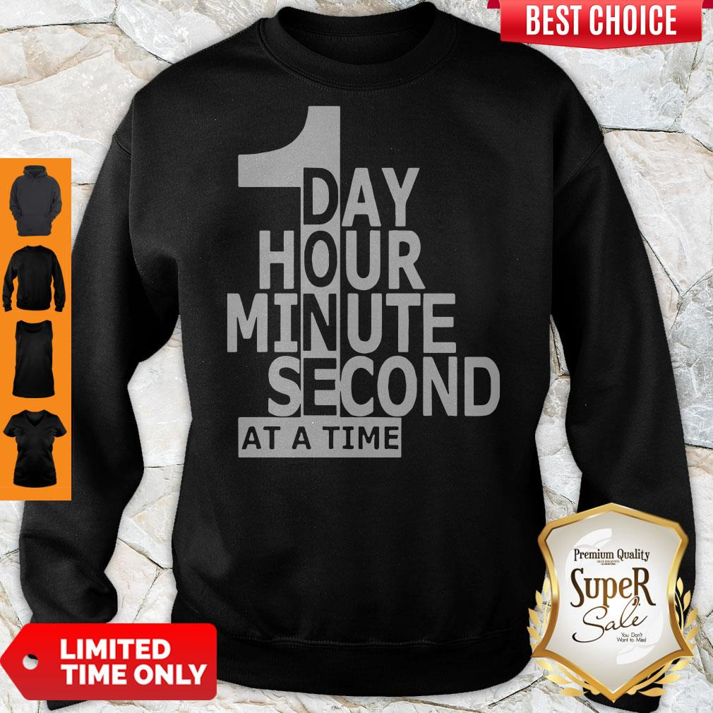 Funny 1 Day Hour Minute Second At A Time Sweatshirt