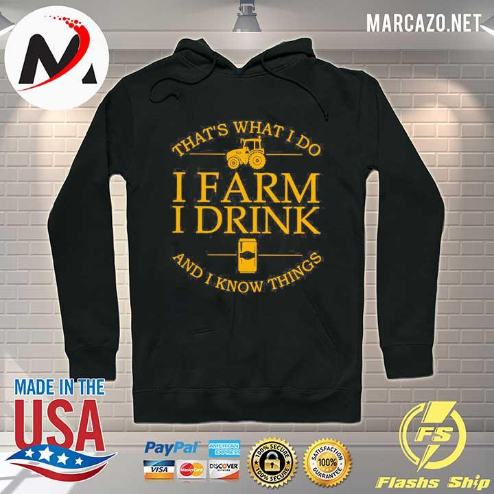 That's What I Do I Farm I Drink Beer And I Know Things Shirt Hoodie