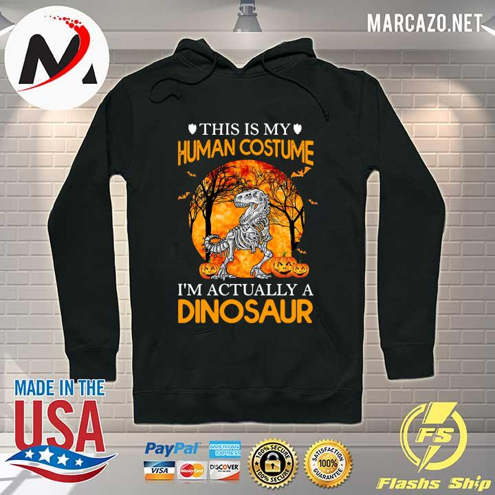 This Is My Human Costume I'm Actually A Dinosaur Halloween Shirt Hoodie