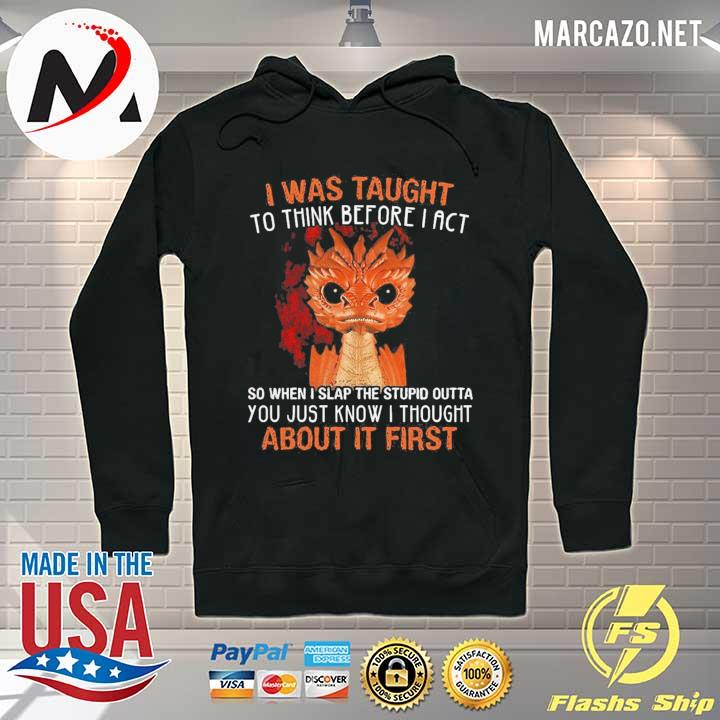 Top I Was Taught To Think Before I Act About It First Shirt Hoodie