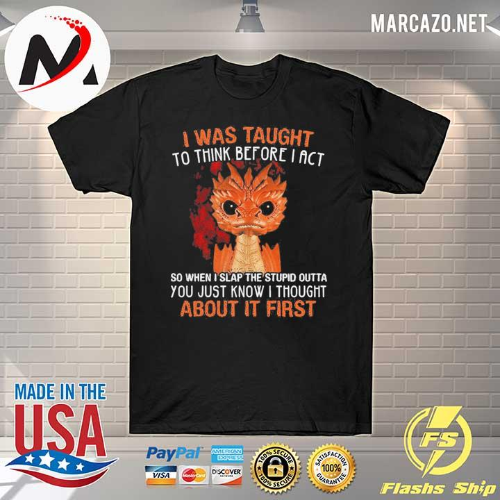 Top I Was Taught To Think Before I Act About It First Shirt