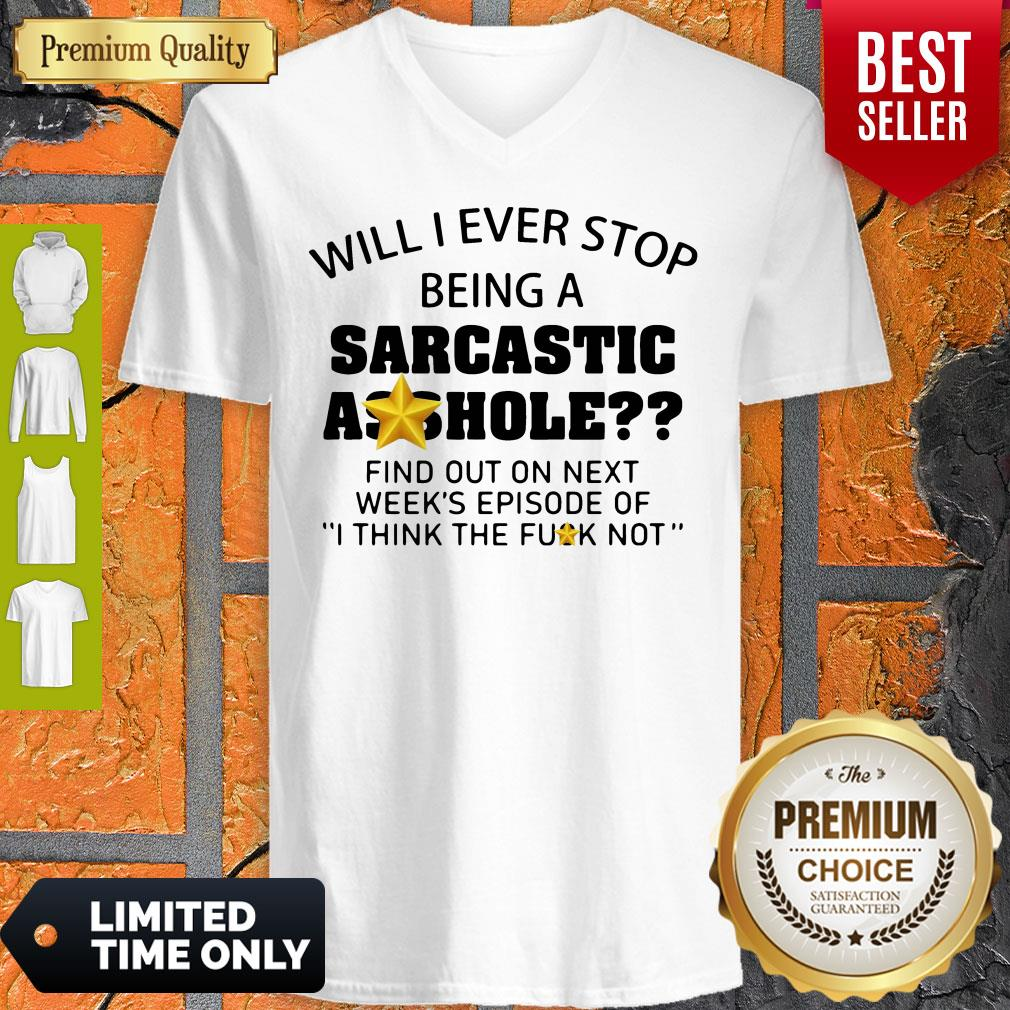 Nice Will I Ever Stop Being A Sarcastic Asshole V-neck