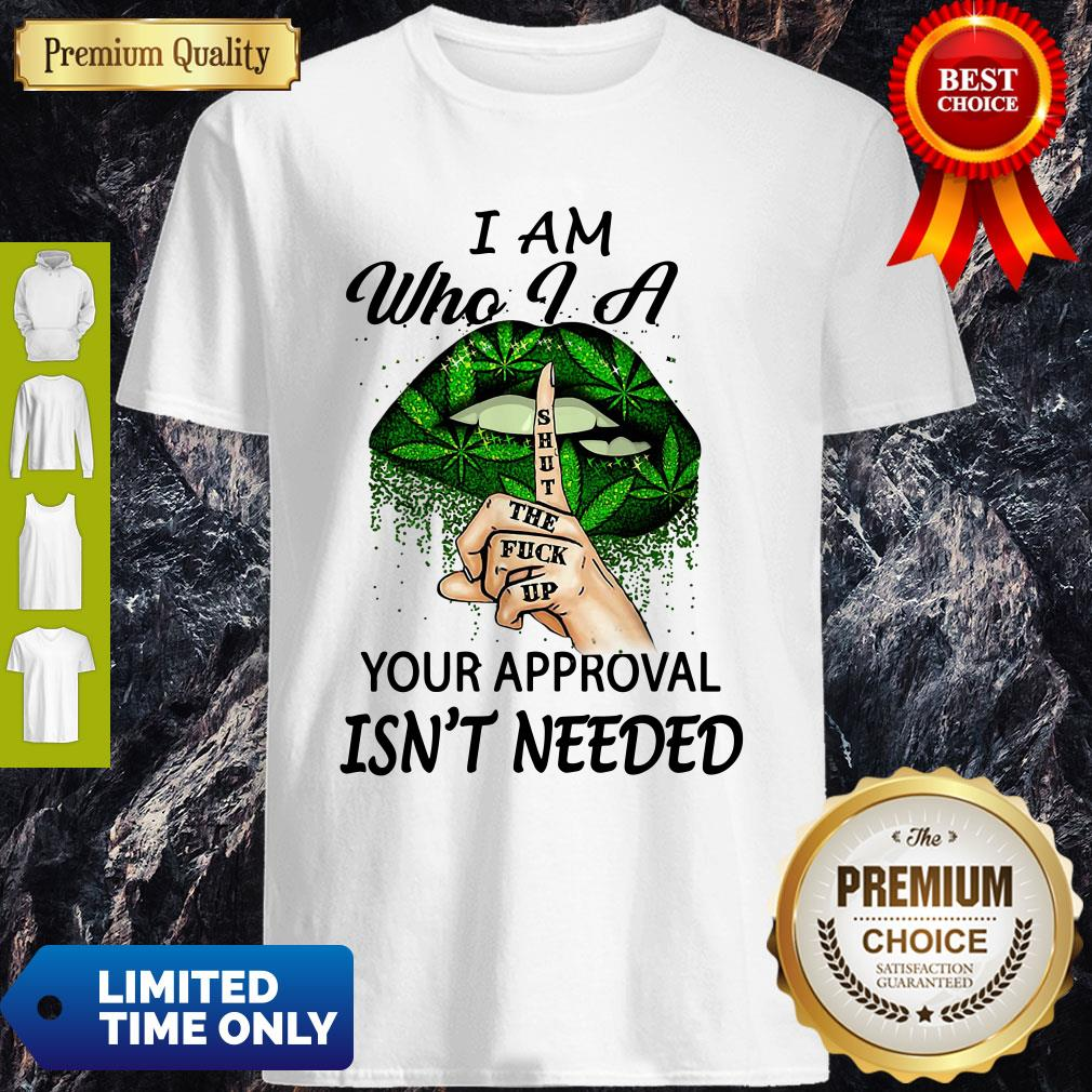 Weed Girl I Am Who I Am Your Approval Isn't Needed Lips Shirt