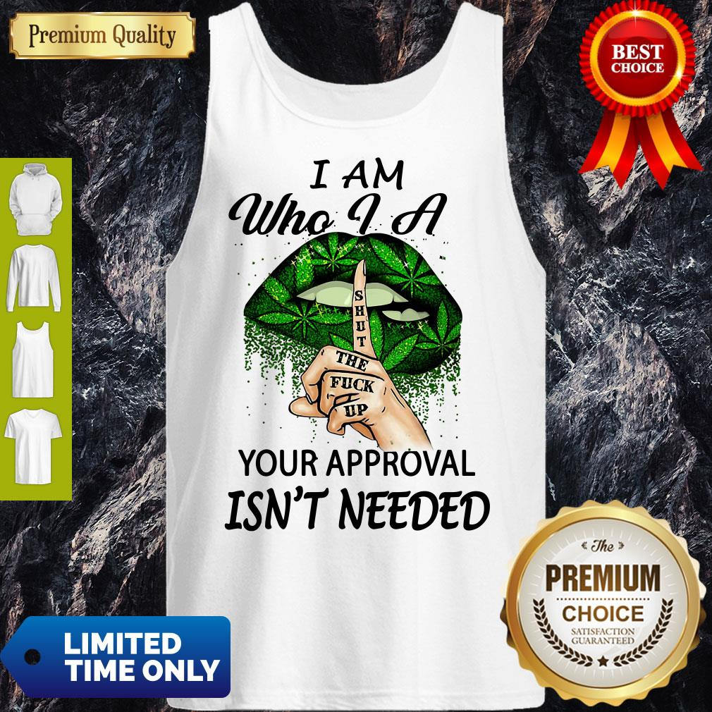 Weed Girl I Am Who I Am Your Approval Isn't Needed Lips Tank Top