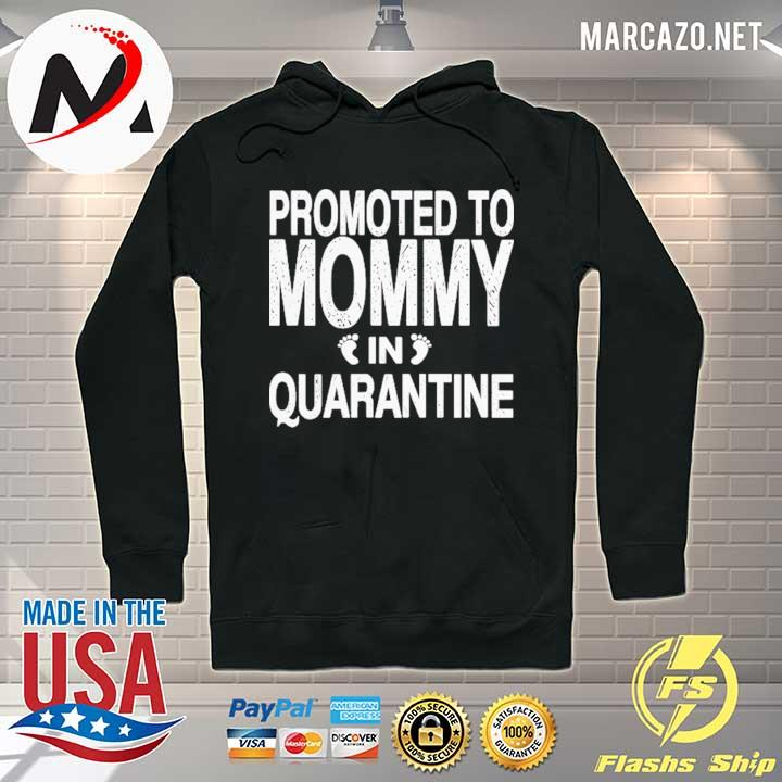 PROMOTED TO MOMMY IN QUARANTINE PREGNANCY ANNOUNCEMET SHIRT Hoodie
