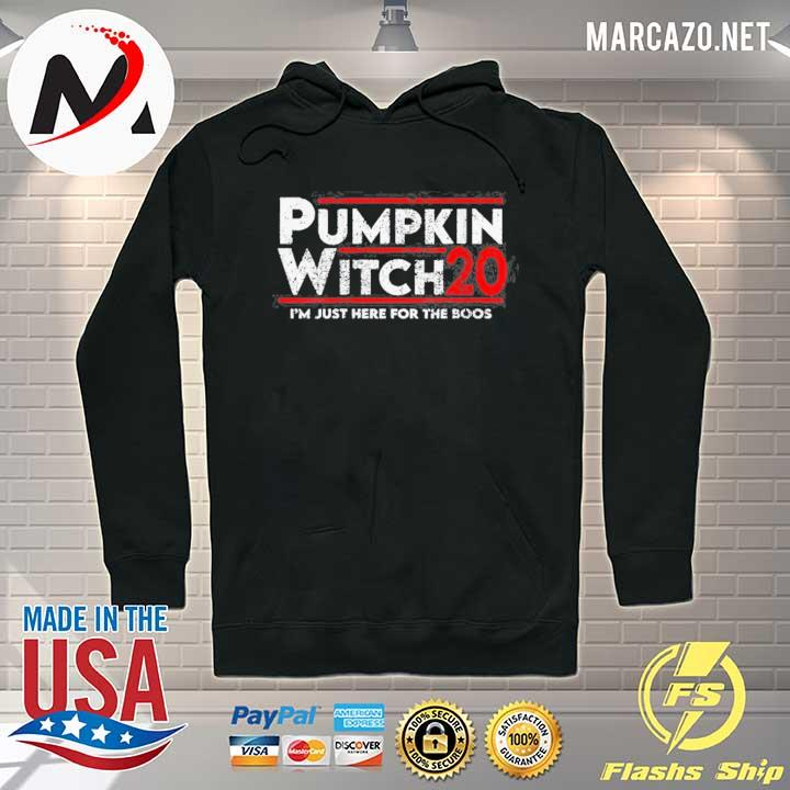 PUMPKIN WITCH HALLOWEEN ELECTION 2020 I'M JUST HERE FOR THE BOOS SHIRT Hoodie