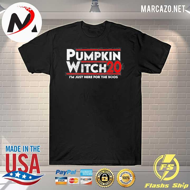 PUMPKIN WITCH HALLOWEEN ELECTION 2020 I'M JUST HERE FOR THE BOOS SHIRT
