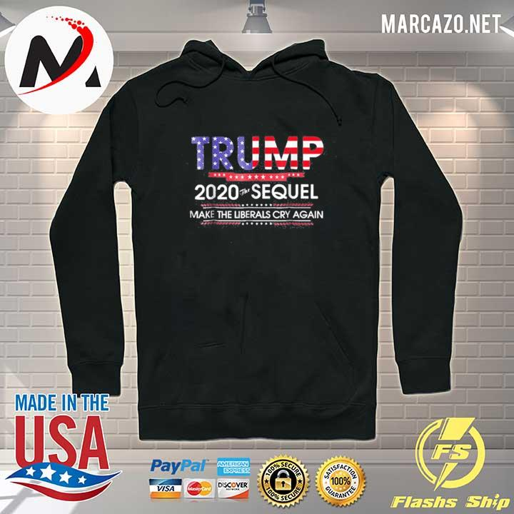Trump 2020 The Sequel Make Liberals Cry Again Shirt Hoodie