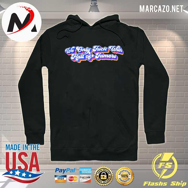 WE ONLY FUCK WITH HALL OF FAMERS TOKEN SHIRT Hoodie