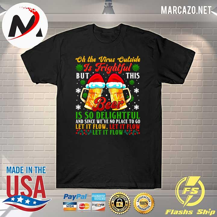 2020 oh the virus outside is frightful but this beer is so delightful and since we've no place to go let it flow shirt