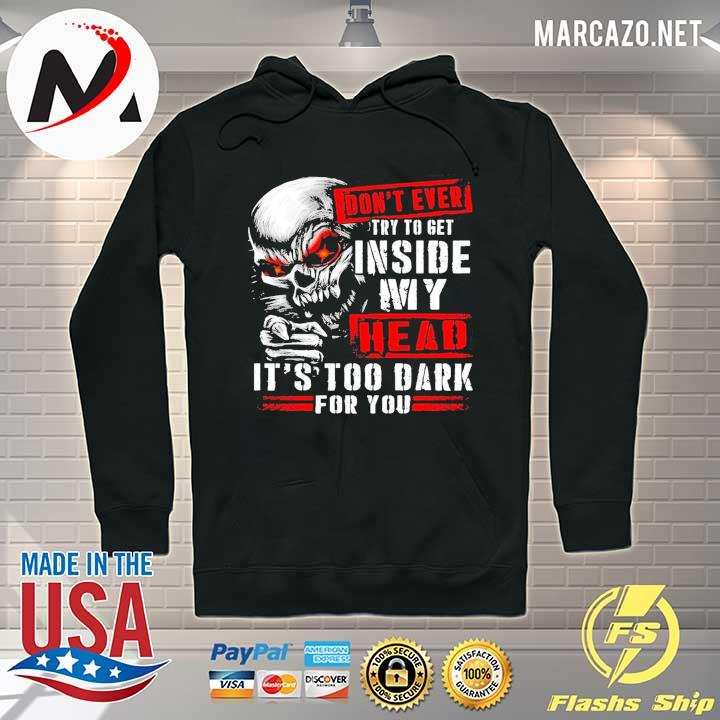 2020 skull don't ever try to get inside my head it's too dark for you s Hoodie