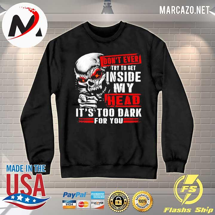 2020 skull don't ever try to get inside my head it's too dark for you s Sweater