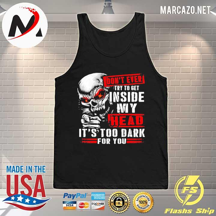2020 skull don't ever try to get inside my head it's too dark for you s Tank-top