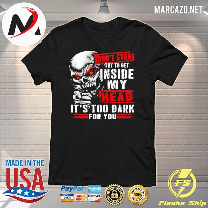 2020 skull don't ever try to get inside my head it's too dark for you s V-neck