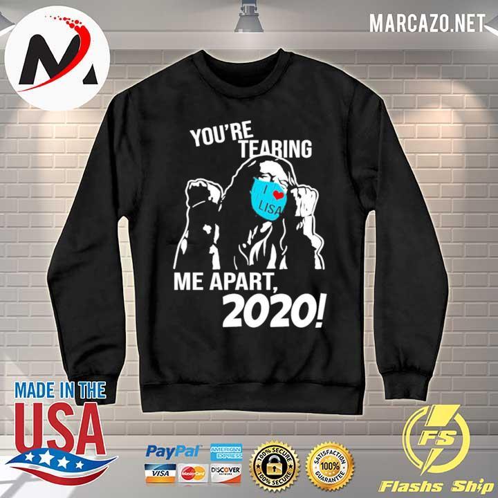 2020 you're tearing i love lisa me apart 2020 s Sweater