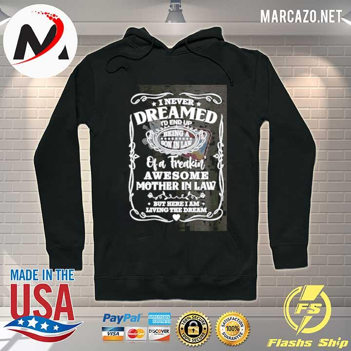 Premium i never dreamed being a son in law of a freaking awesome mother in law shirt – but where i am living the dream t-s Hoodie