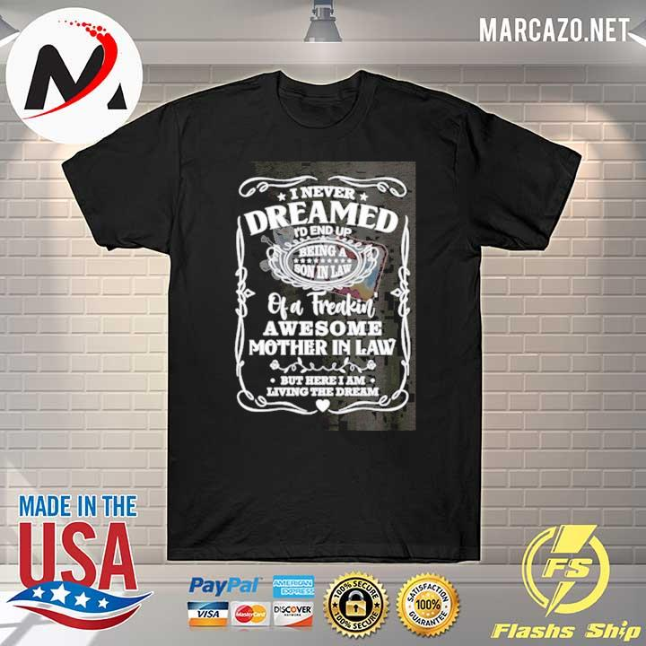 Premium i never dreamed being a son in law of a freaking awesome mother in law shirt – but where i am living the dream t-shirt