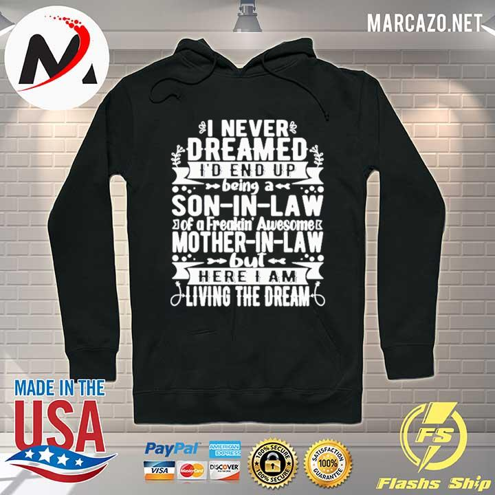 Premium i never dreamed i'd end up being a son-in -law of a freaking' awesome mother-in-law but here i am living the dream merry christmas t-s Hoodie