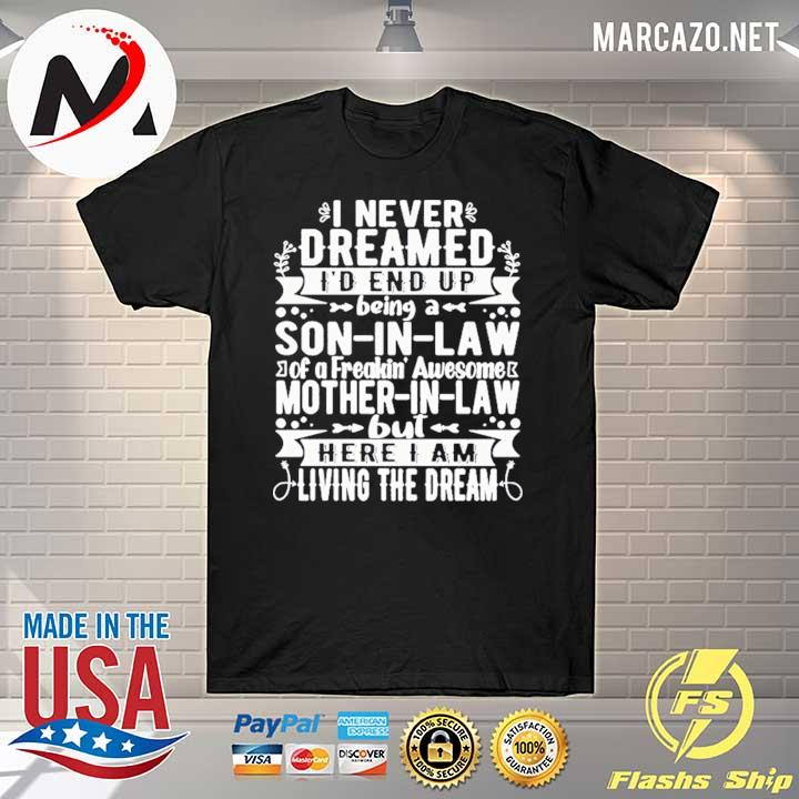 Premium i never dreamed i'd end up being a son-in -law of a freaking' awesome mother-in-law but here i am living the dream merry christmas t-shirt