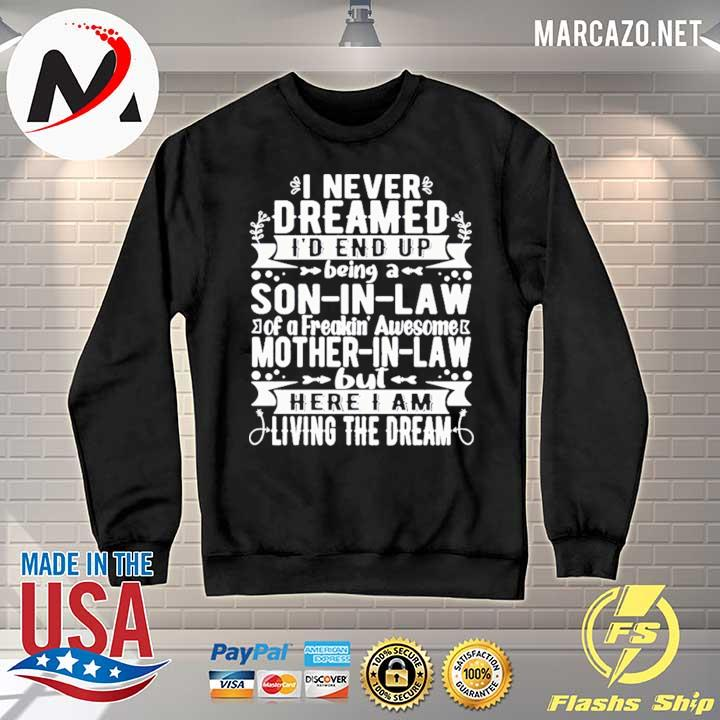 Premium i never dreamed i'd end up being a son-in -law of a freaking' awesome mother-in-law but here i am living the dream merry christmas t-s Sweater