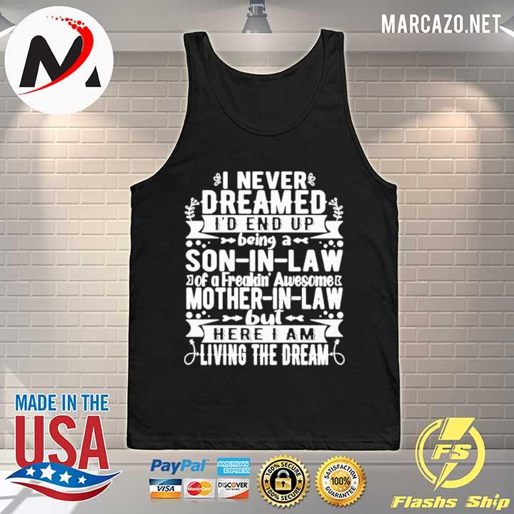 Premium i never dreamed i'd end up being a son-in -law of a freaking' awesome mother-in-law but here i am living the dream merry christmas t-s Tank-top