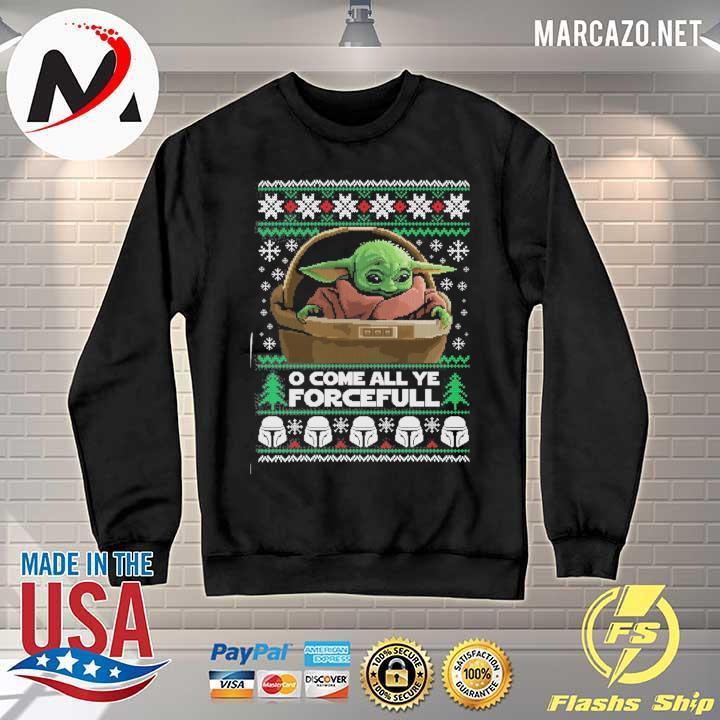 Premium o come all ye forceful baby yoda ugly christmas sweats Sweater