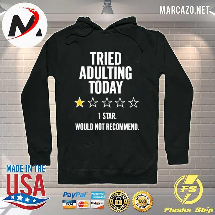 Premium tried adulting today 1 star would not recommend sweats Hoodie