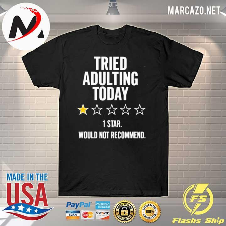Premium tried adulting today 1 star would not recommend sweatshirt