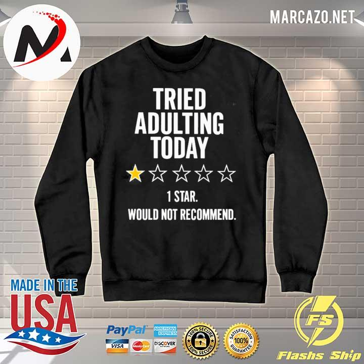 Premium tried adulting today 1 star would not recommend sweats Sweater