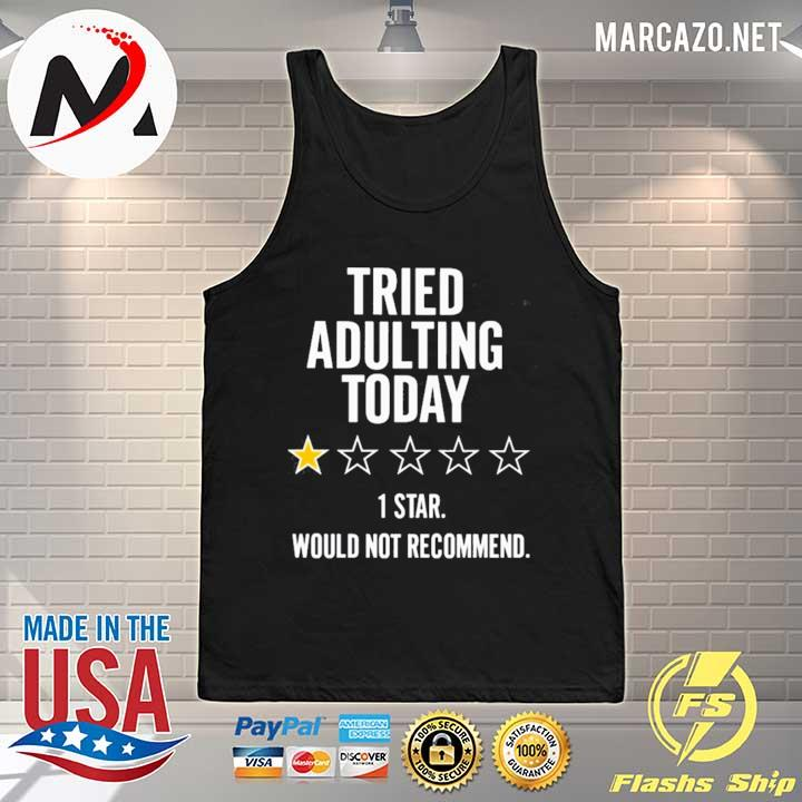 Premium tried adulting today 1 star would not recommend sweats Tank-top
