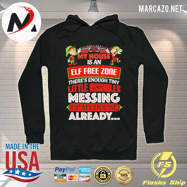 Awesome elf my house is an elf free zone there's enough tiny little assholes messing christmas sweats Hoodie