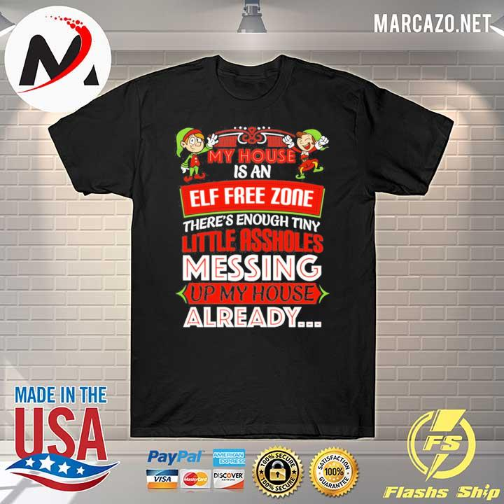Awesome elf my house is an elf free zone there's enough tiny little assholes messing christmas sweatshirt
