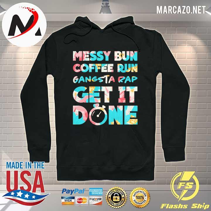 Awesome messy bun coffee run gangsta rap get it done sweats Hoodie